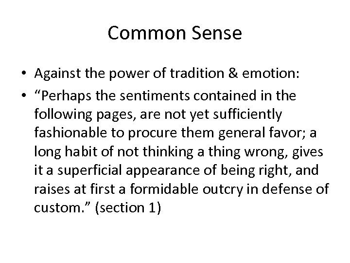 """Common Sense • Against the power of tradition & emotion: • """"Perhaps the sentiments"""