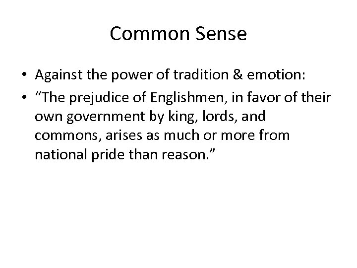 "Common Sense • Against the power of tradition & emotion: • ""The prejudice of"