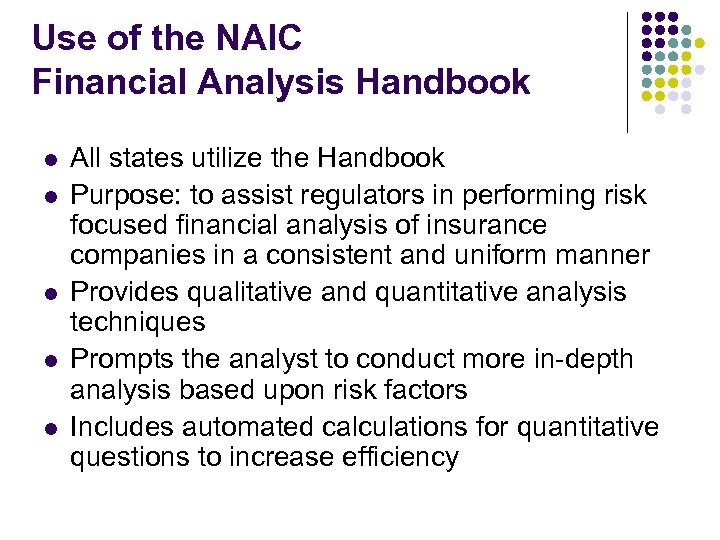 Use of the NAIC Financial Analysis Handbook l l l All states utilize the