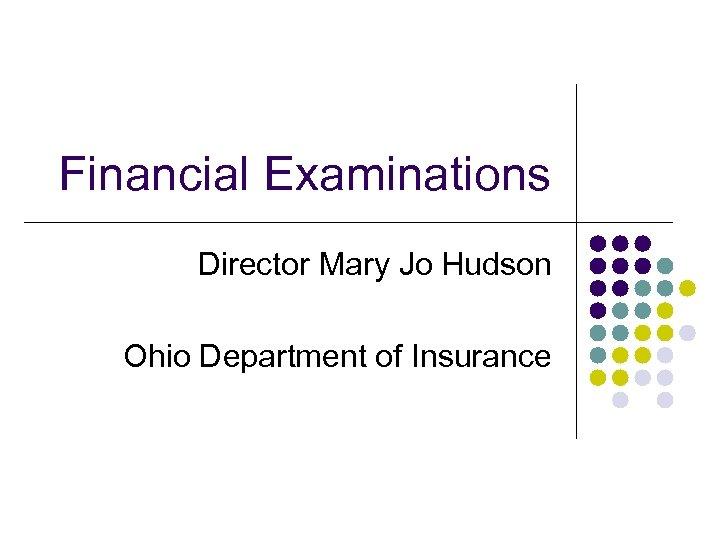 Financial Examinations Director Mary Jo Hudson Ohio Department of Insurance