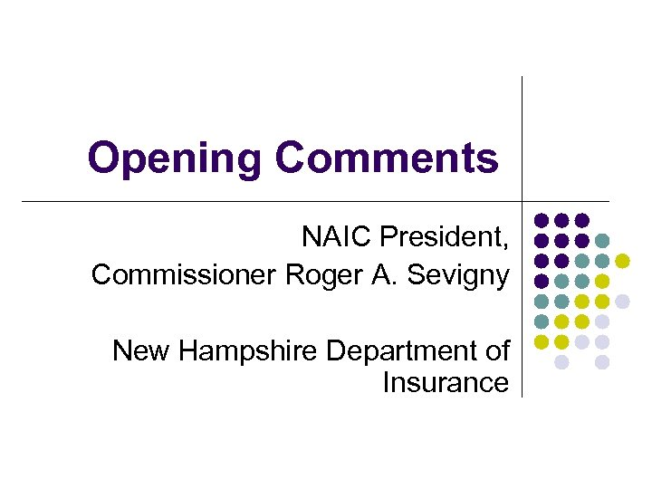 Opening Comments NAIC President, Commissioner Roger A. Sevigny New Hampshire Department of Insurance
