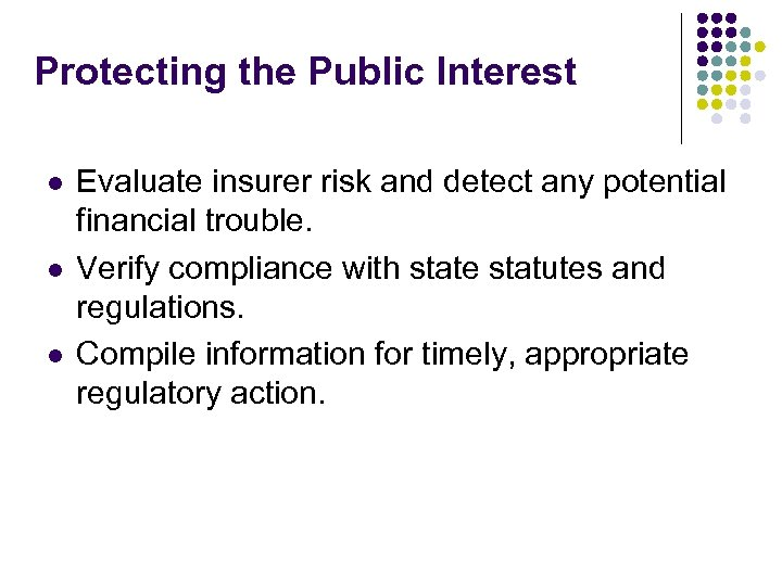 Protecting the Public Interest l l l Evaluate insurer risk and detect any potential