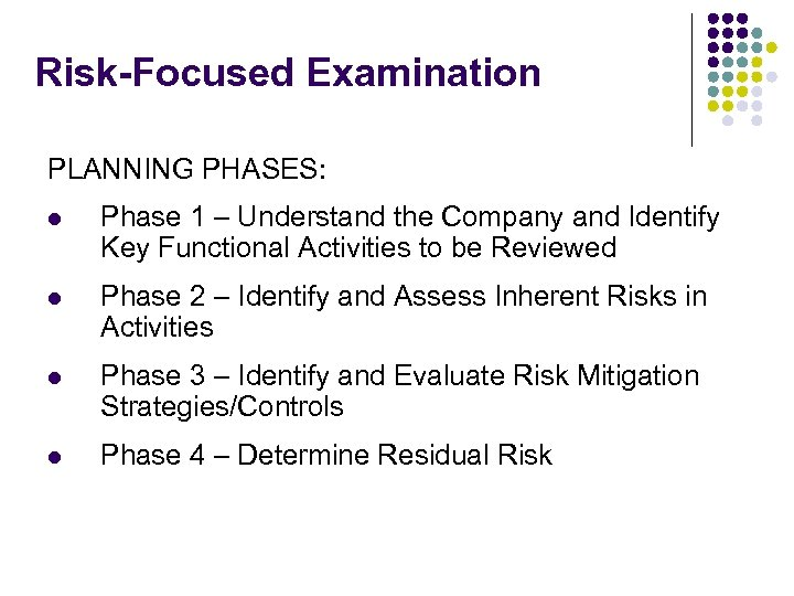 Risk-Focused Examination PLANNING PHASES: l Phase 1 – Understand the Company and Identify Key