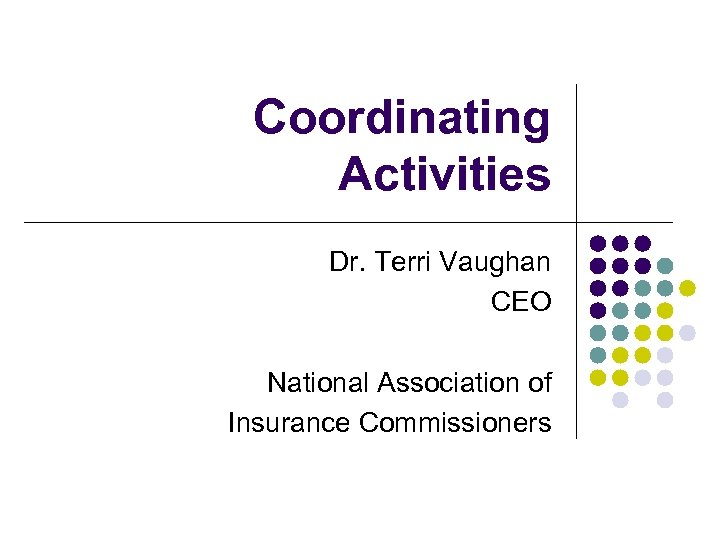 Coordinating Activities Dr. Terri Vaughan CEO National Association of Insurance Commissioners