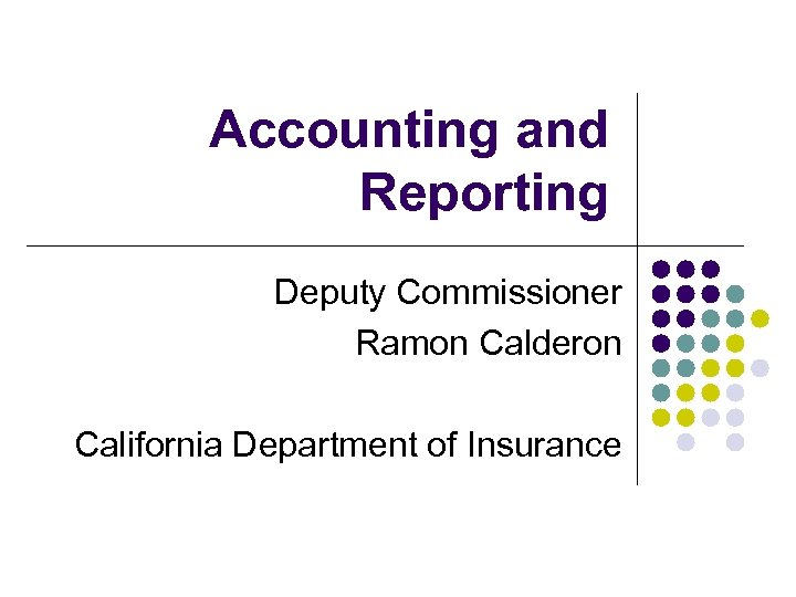 Accounting and Reporting Deputy Commissioner Ramon Calderon California Department of Insurance