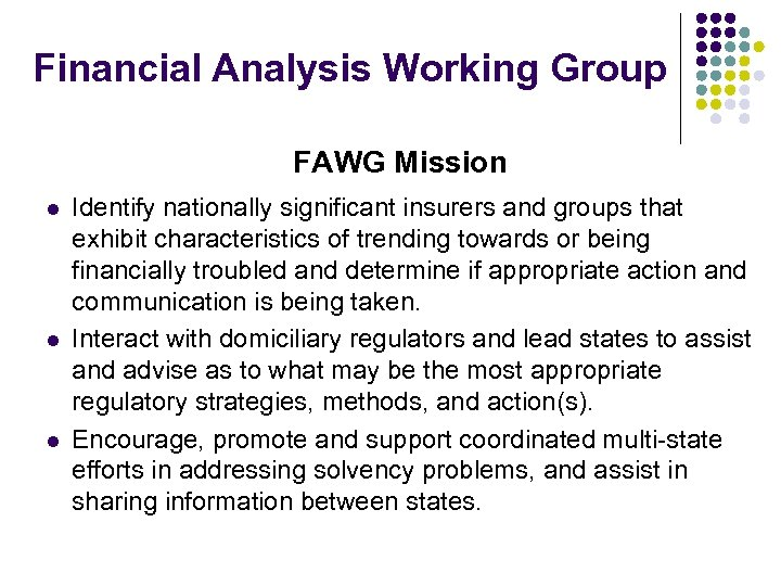 Financial Analysis Working Group FAWG Mission l l l Identify nationally significant insurers and