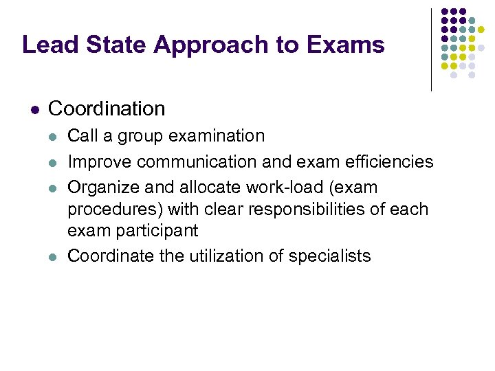 Lead State Approach to Exams l Coordination l l Call a group examination Improve