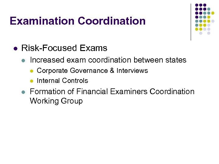 Examination Coordination l Risk-Focused Exams l Increased exam coordination between states l l l