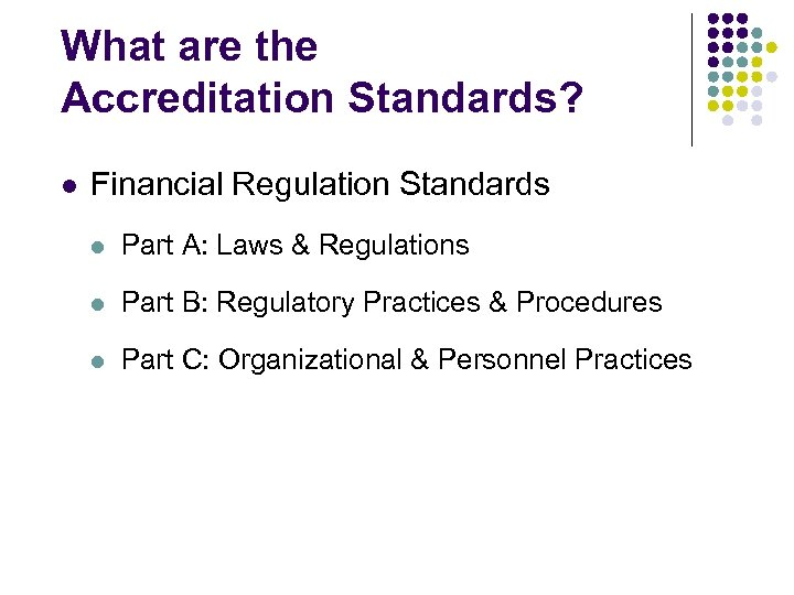What are the Accreditation Standards? l Financial Regulation Standards l Part A: Laws &