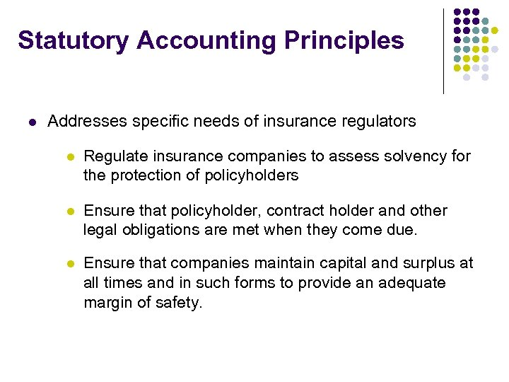 Statutory Accounting Principles l Addresses specific needs of insurance regulators l Regulate insurance companies