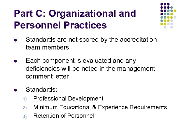 Part C: Organizational and Personnel Practices l Standards are not scored by the accreditation