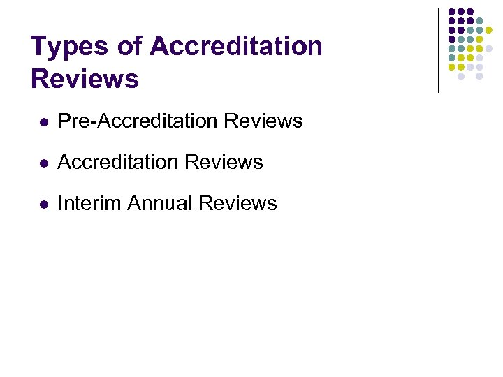 Types of Accreditation Reviews l Pre-Accreditation Reviews l Interim Annual Reviews