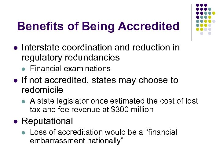 Benefits of Being Accredited l Interstate coordination and reduction in regulatory redundancies l l