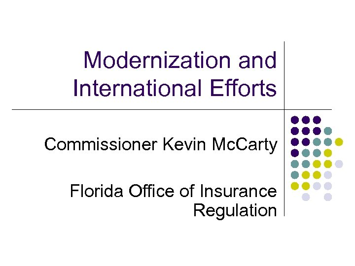 Modernization and International Efforts Commissioner Kevin Mc. Carty Florida Office of Insurance Regulation