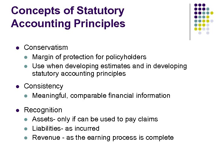 Concepts of Statutory Accounting Principles l Conservatism l Margin of protection for policyholders l