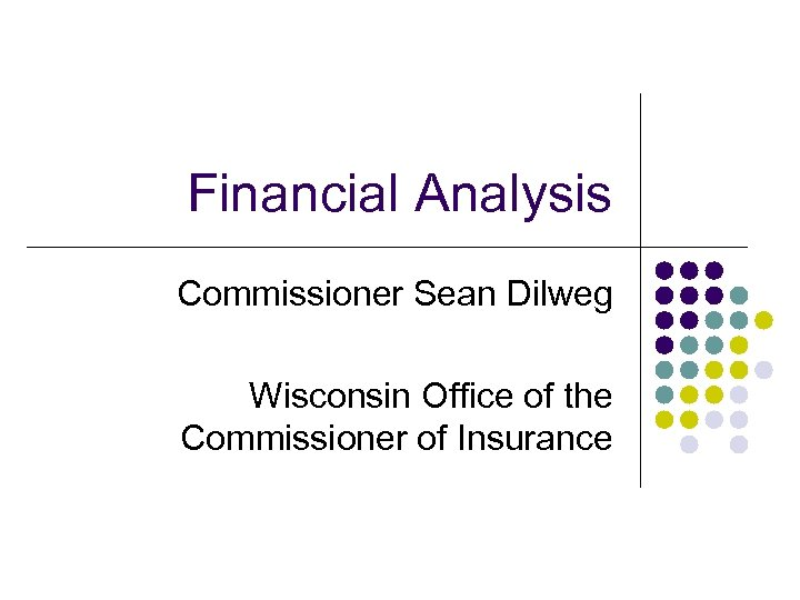 Financial Analysis Commissioner Sean Dilweg Wisconsin Office of the Commissioner of Insurance