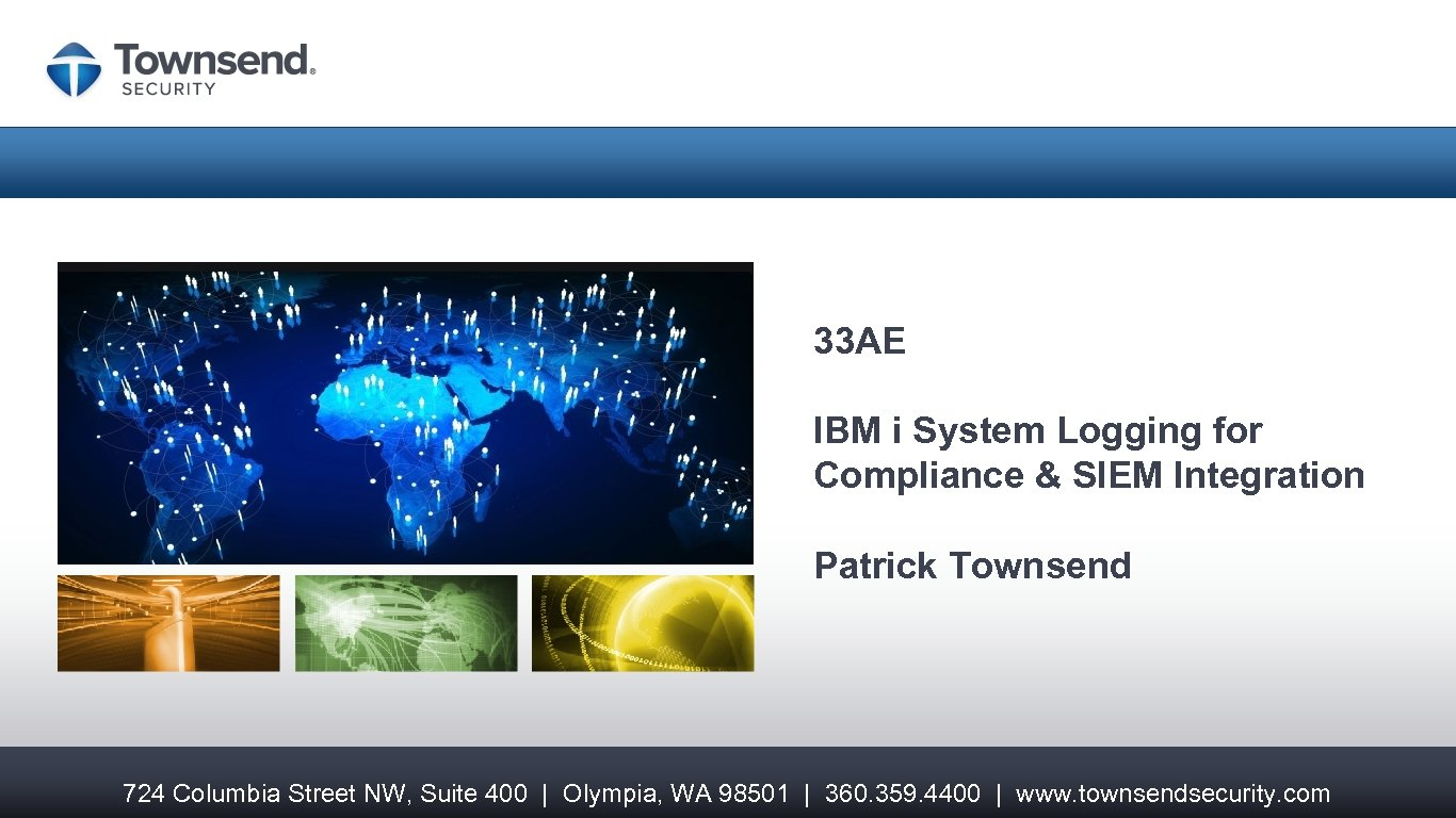 33 AE IBM i System Logging for Compliance & SIEM Integration Patrick Townsend 724