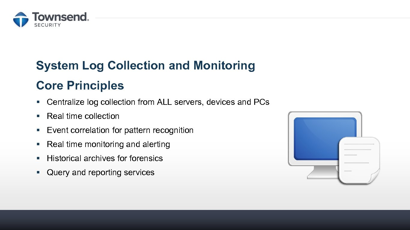 System Log Collection and Monitoring Core Principles § Centralize log collection from ALL servers,