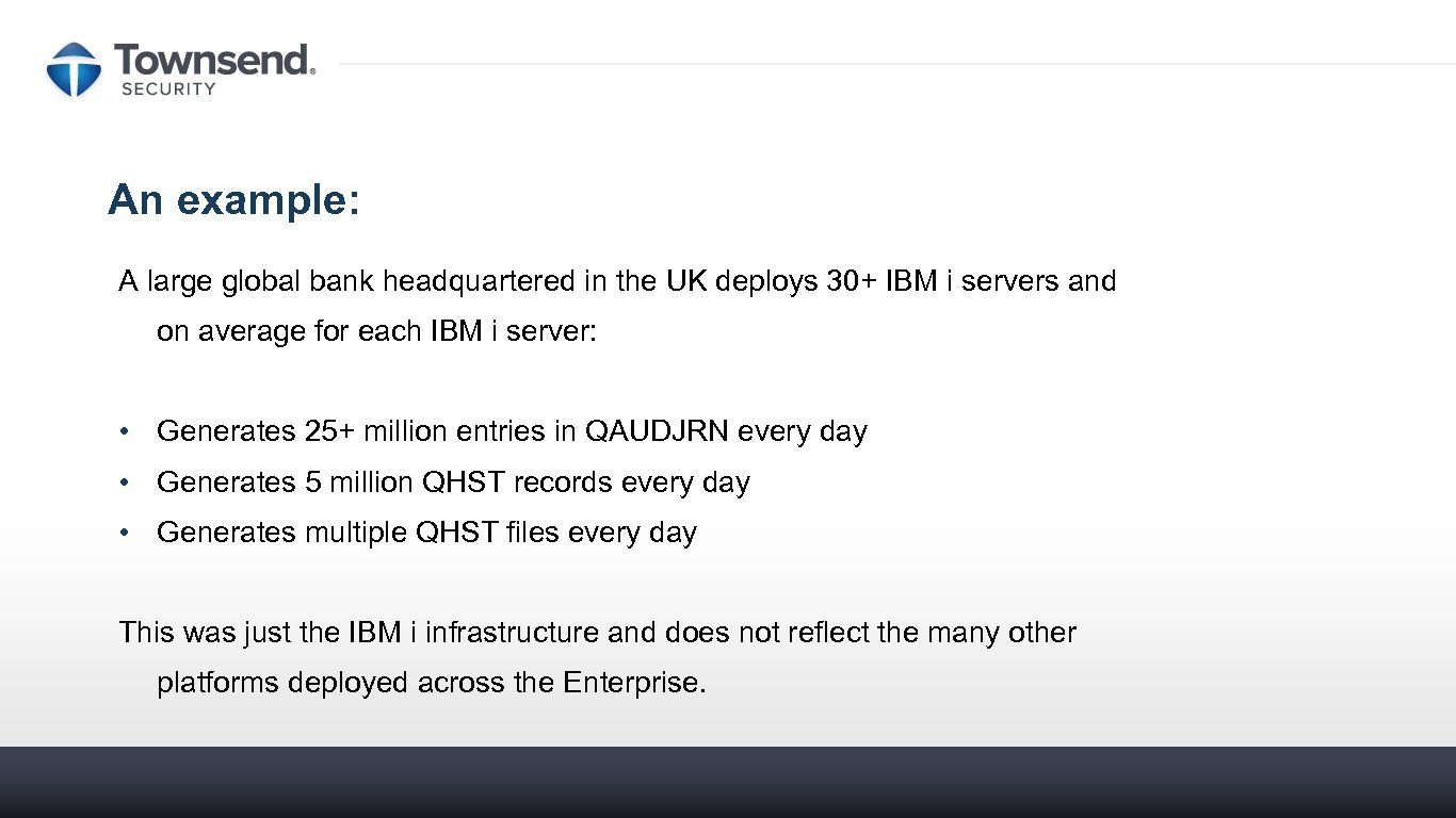 An example: A large global bank headquartered in the UK deploys 30+ IBM i