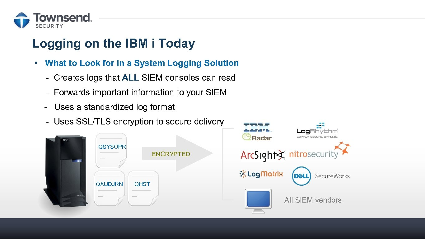 Logging on the IBM i Today § What to Look for in a System