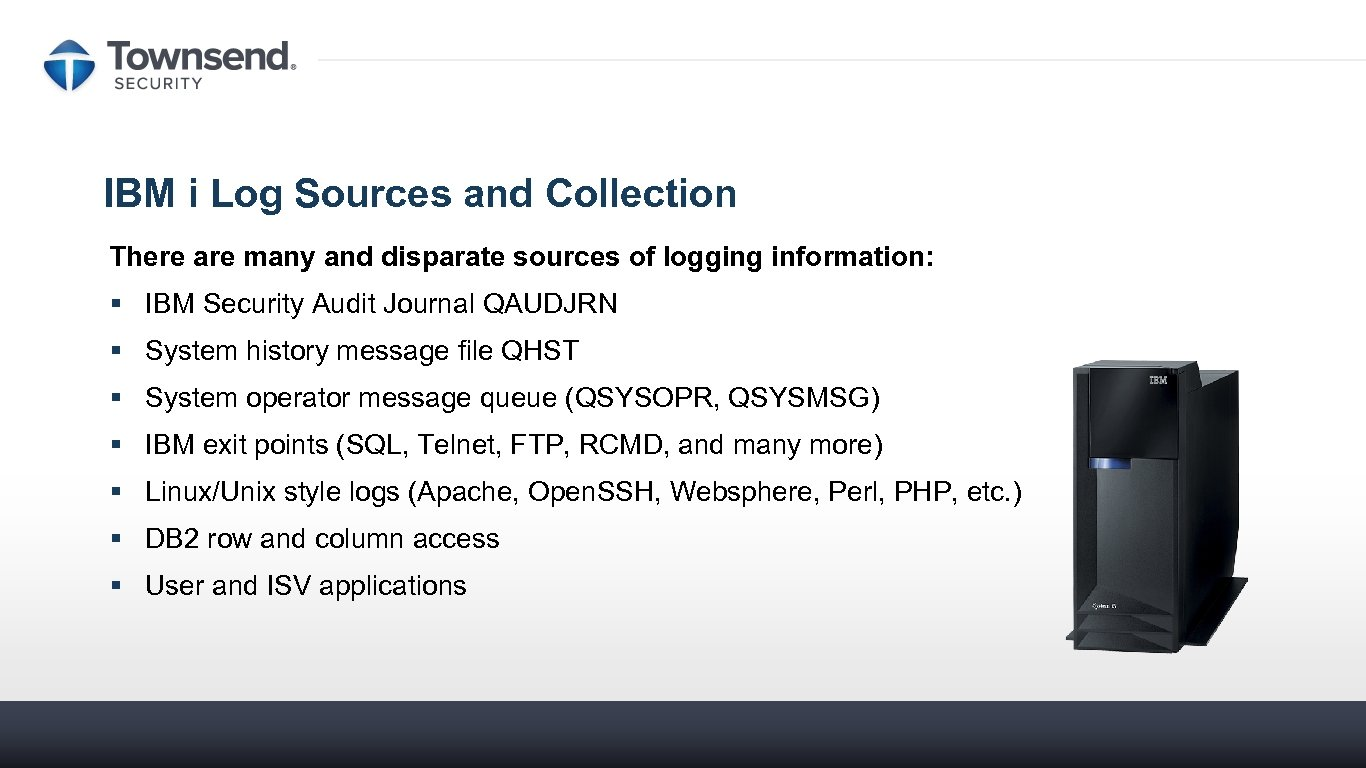 IBM i Log Sources and Collection There are many and disparate sources of logging