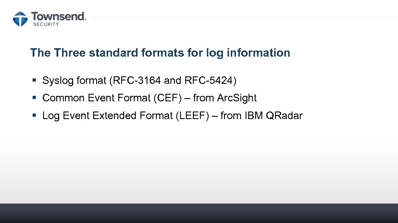 The Three standard formats for log information § Syslog format (RFC-3164 and RFC-5424) §