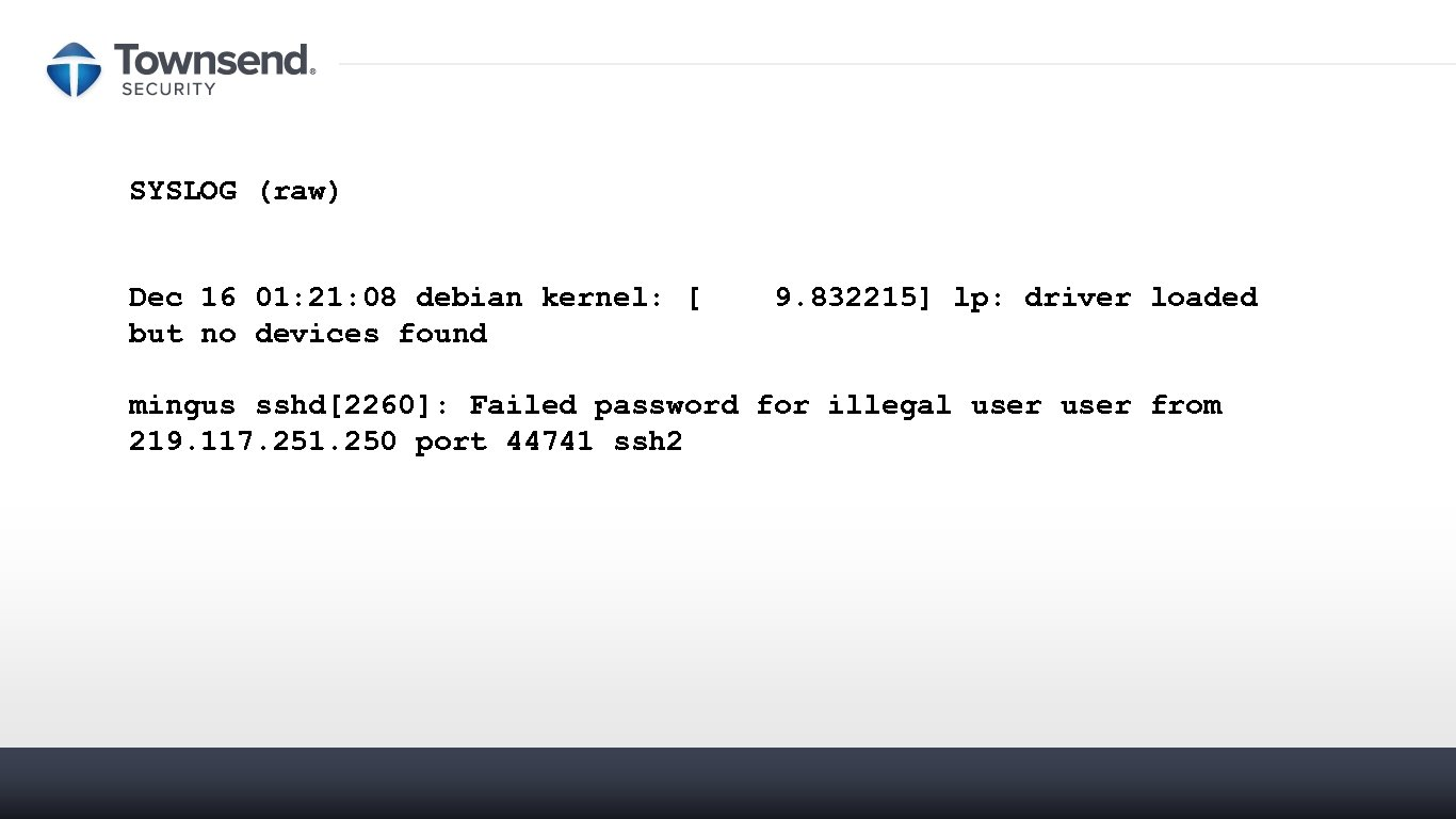 SYSLOG (raw) Dec 16 01: 21: 08 debian kernel: [ 9. 832215] lp: driver