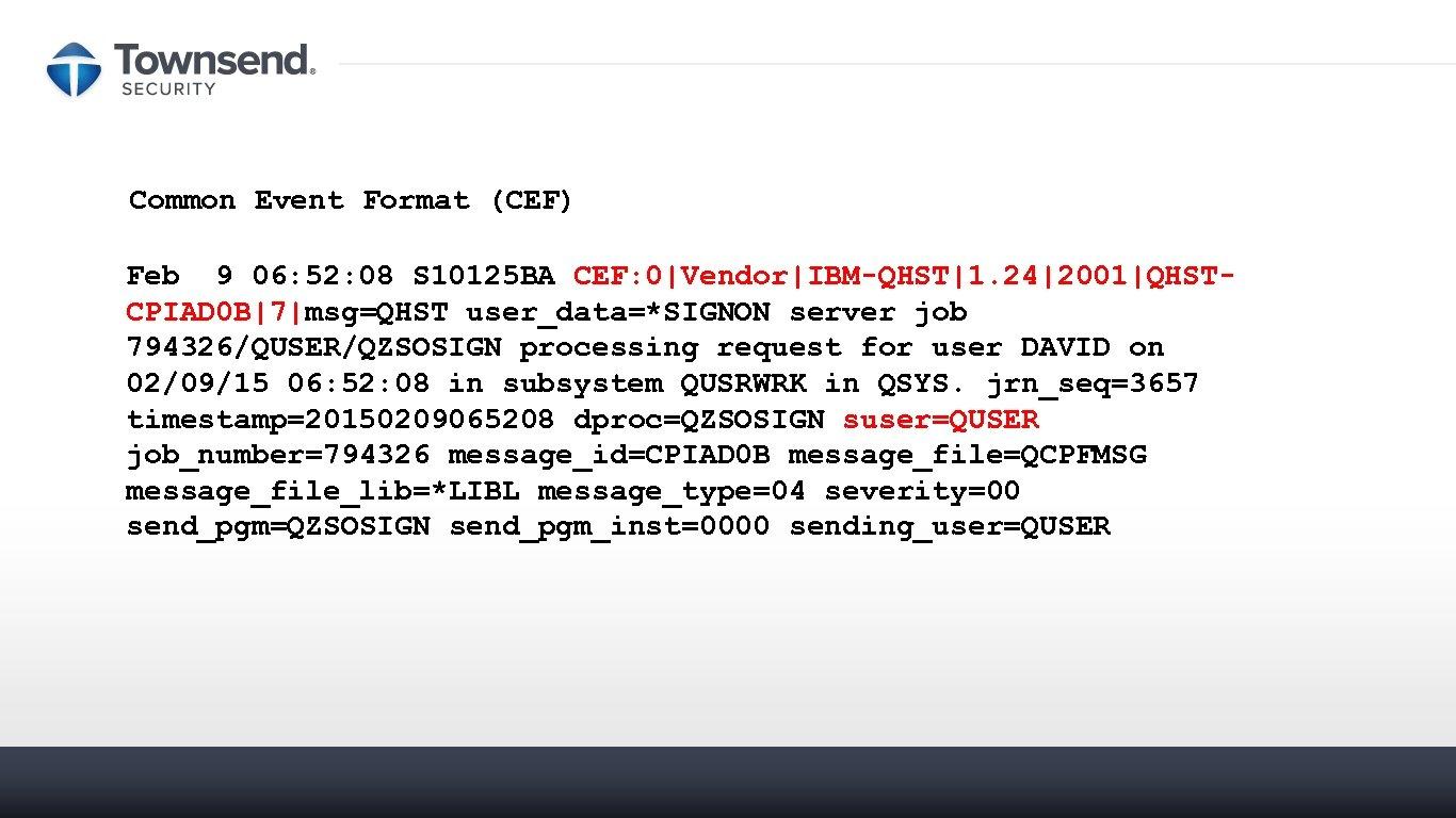 Common Event Format (CEF) Feb 9 06: 52: 08 S 10125 BA CEF: 0 Vendor IBM-QHST 1.