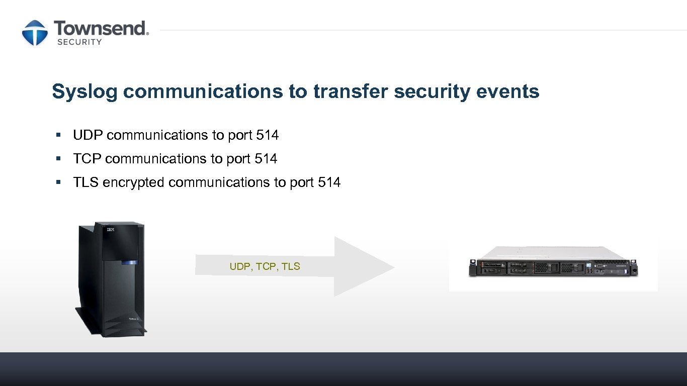Syslog communications to transfer security events § UDP communications to port 514 § TCP