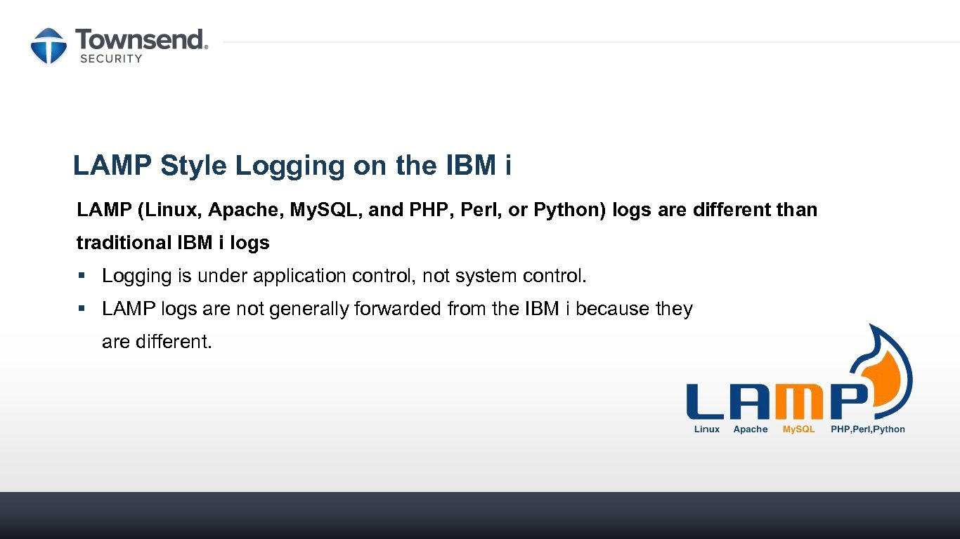 LAMP Style Logging on the IBM i LAMP (Linux, Apache, My. SQL, and PHP,