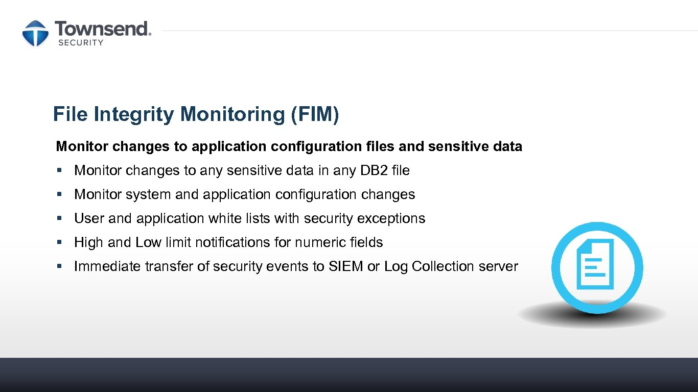 File Integrity Monitoring (FIM) Monitor changes to application configuration files and sensitive data §