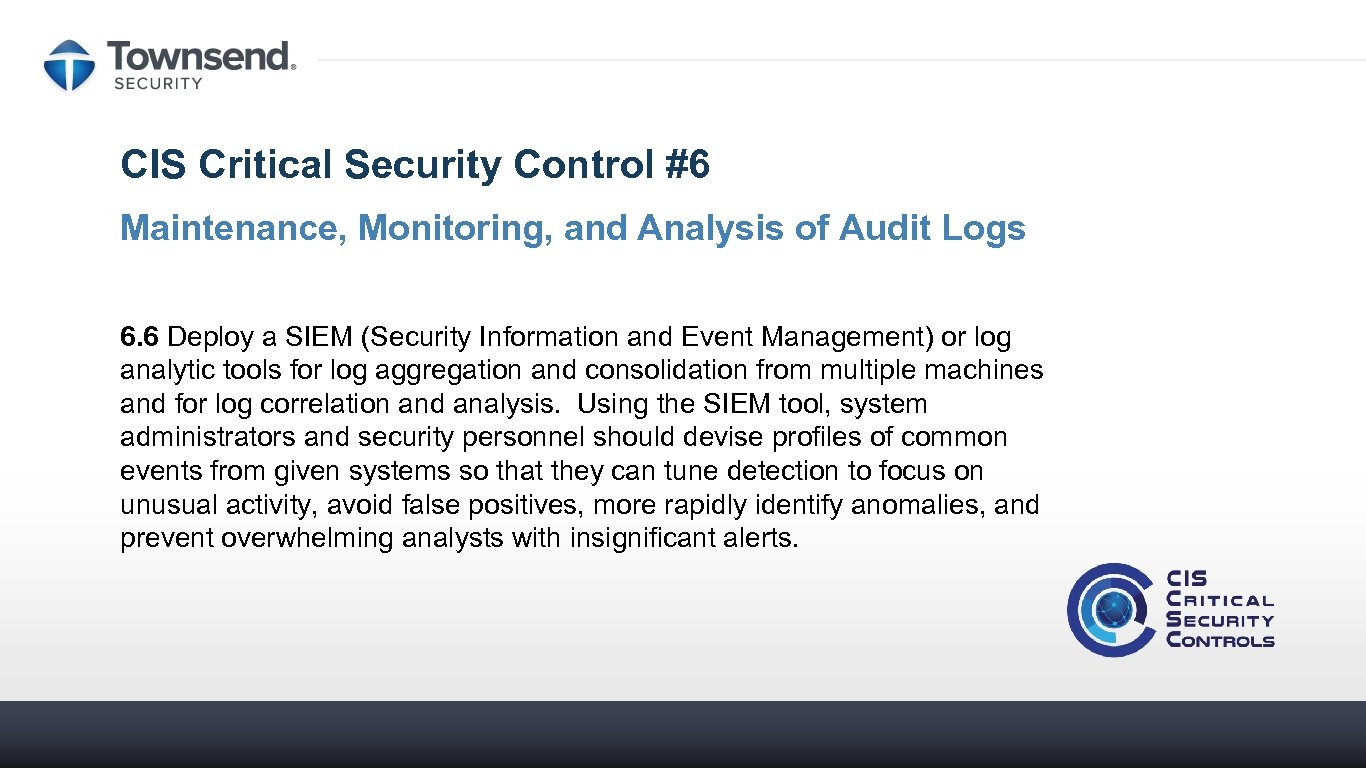 CIS Critical Security Control #6 Maintenance, Monitoring, and Analysis of Audit Logs 6. 6
