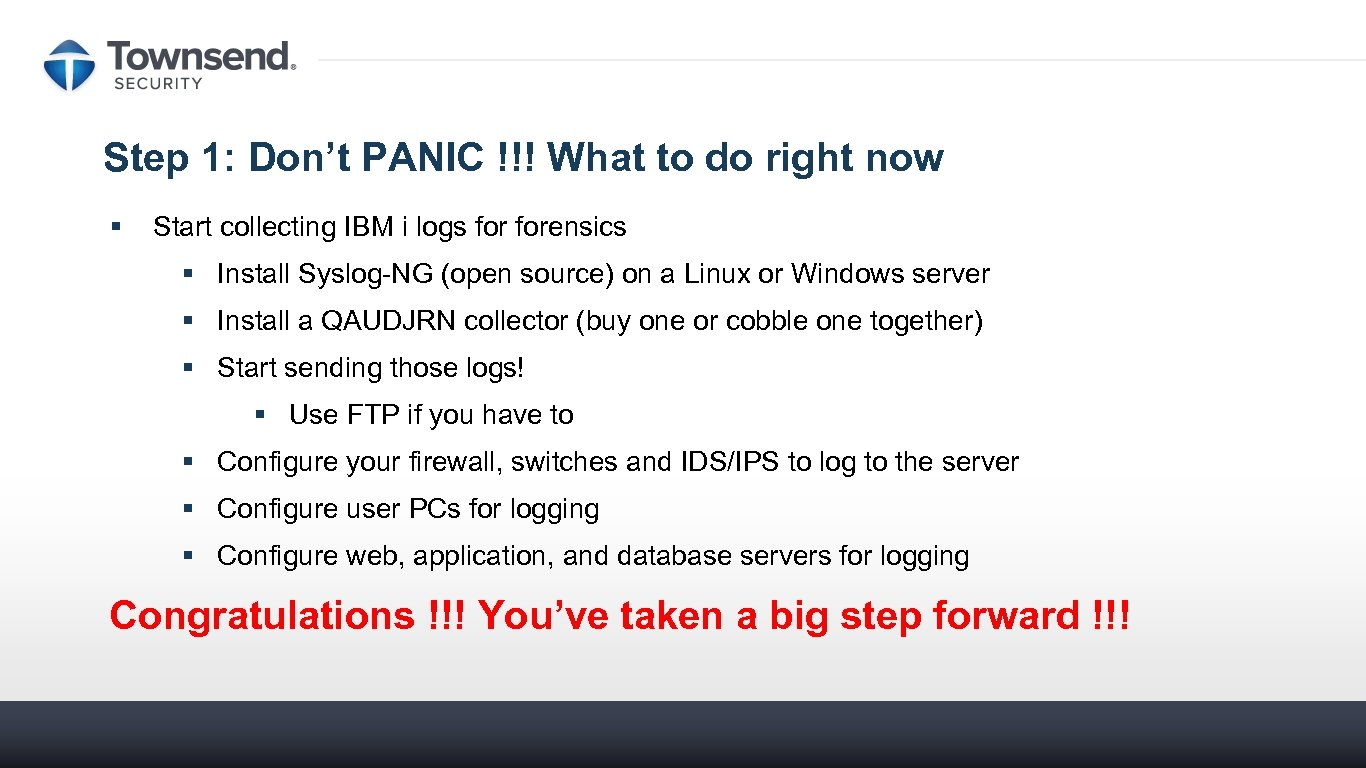 Step 1: Don't PANIC !!! What to do right now § Start collecting IBM