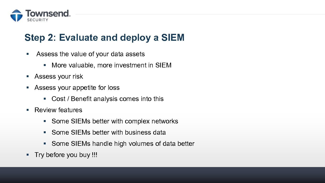 Step 2: Evaluate and deploy a SIEM § Assess the value of your data