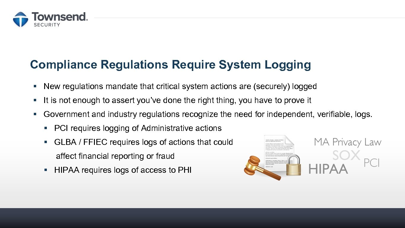 Compliance Regulations Require System Logging § New regulations mandate that critical system actions are