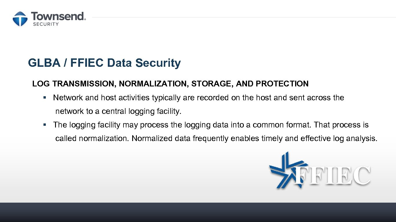 GLBA / FFIEC Data Security LOG TRANSMISSION, NORMALIZATION, STORAGE, AND PROTECTION § Network and