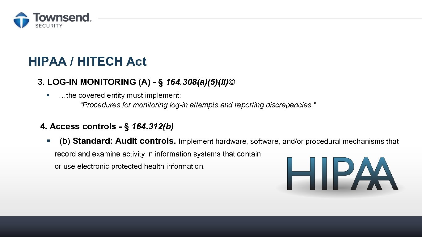 HIPAA / HITECH Act 3. LOG-IN MONITORING (A) - § 164. 308(a)(5)(ii)© § …the