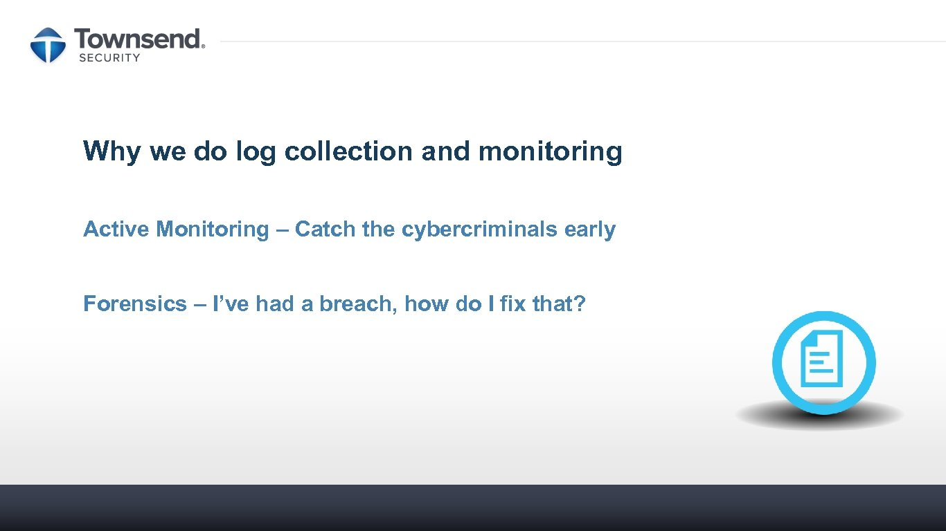 Why we do log collection and monitoring Active Monitoring – Catch the cybercriminals early