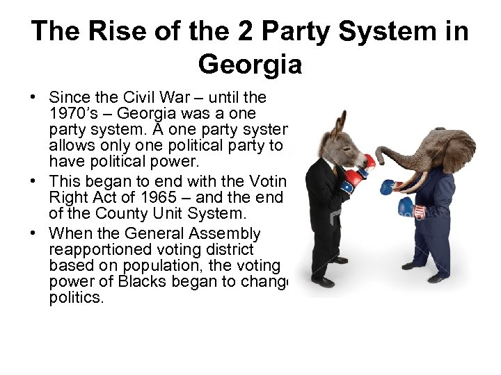 The Rise of the 2 Party System in Georgia • Since the Civil War