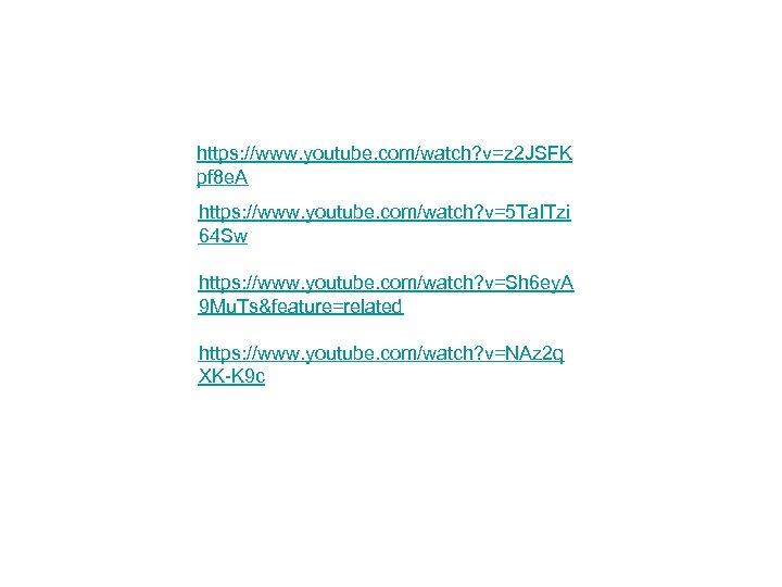 https: //www. youtube. com/watch? v=z 2 JSFK pf 8 e. A https: //www. youtube.