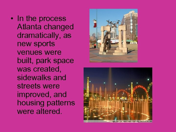 • In the process Atlanta changed dramatically, as new sports venues were built,