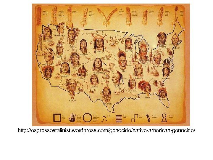 http: //espressostalinist. wordpress. com/genocide/native-american-genocide/