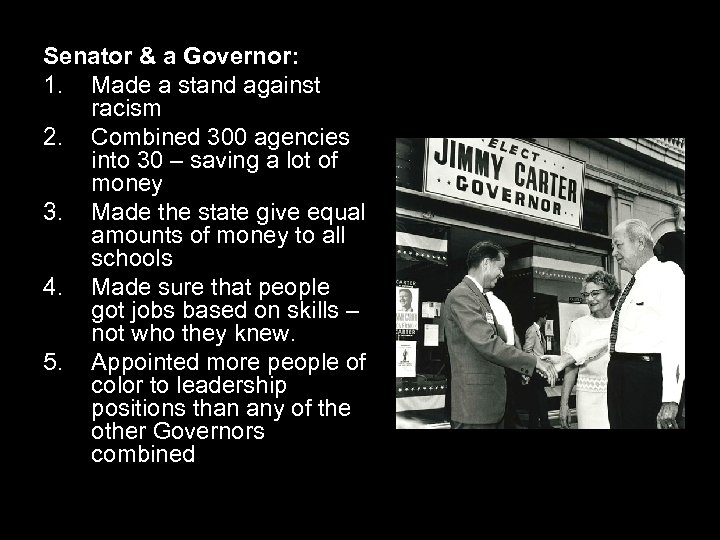Senator & a Governor: 1. Made a stand against racism 2. Combined 300 agencies