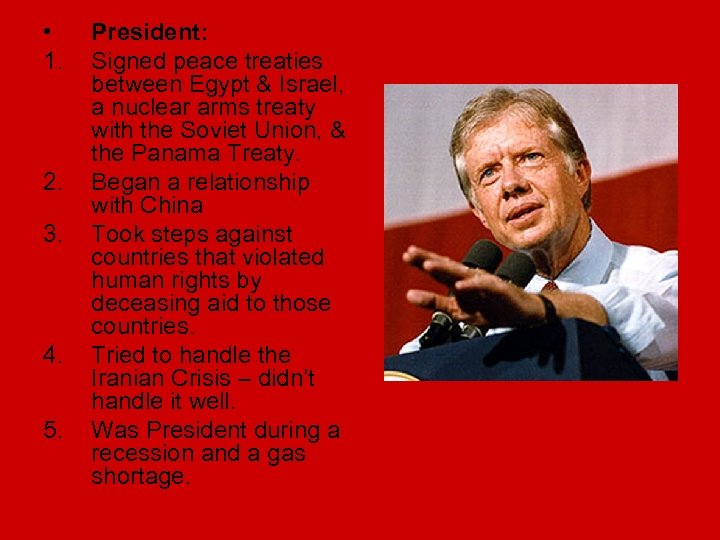 • 1. 2. 3. 4. 5. President: Signed peace treaties between Egypt &
