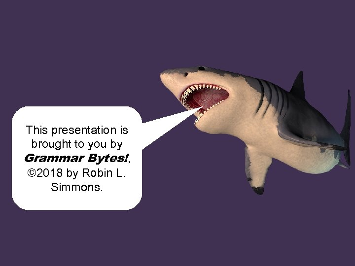This presentation is brought to you by Grammar Bytes!, © 2018 by Robin L.