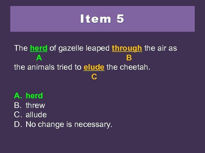 Item 5 The heardof gazelle leaped through the air as herd of gazelle leaped