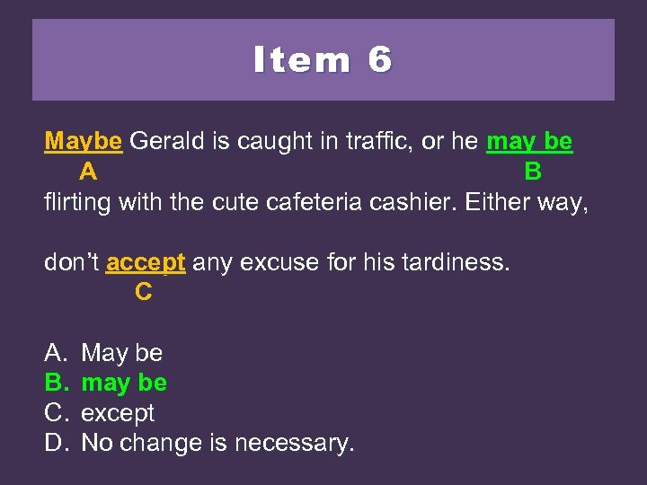 Item 6 Maybe Gerald is caught in traffic, or he maybe may be A