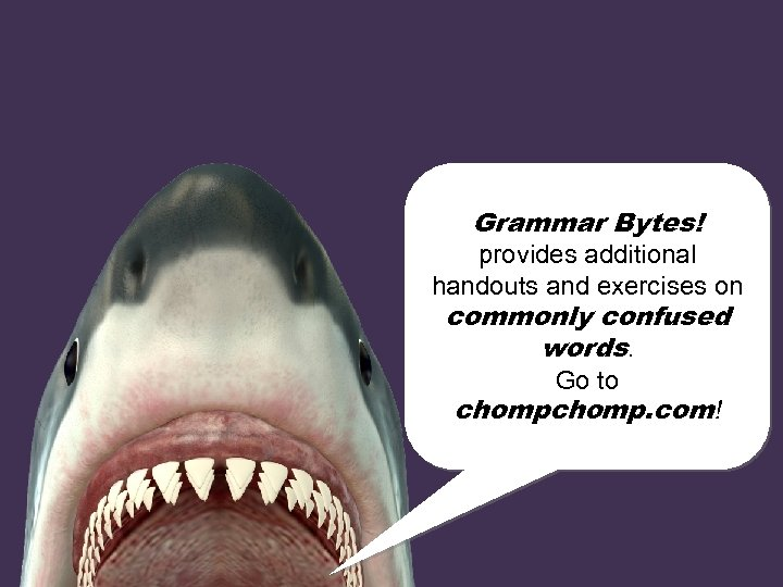 Grammar Bytes! provides additional handouts and exercises on commonly confused words. Go to chomp.