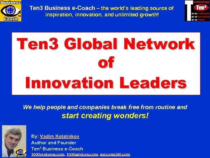 Ten 3 MINICOURSES Ten 3 Business e-Coach – the world's leading source of inspiration,