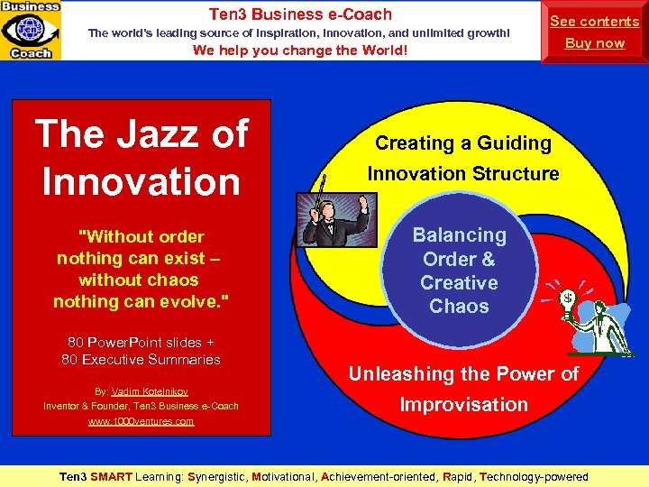 Ten 3 Business e-Coach The world's leading source of inspiration, innovation, and unlimited growth!